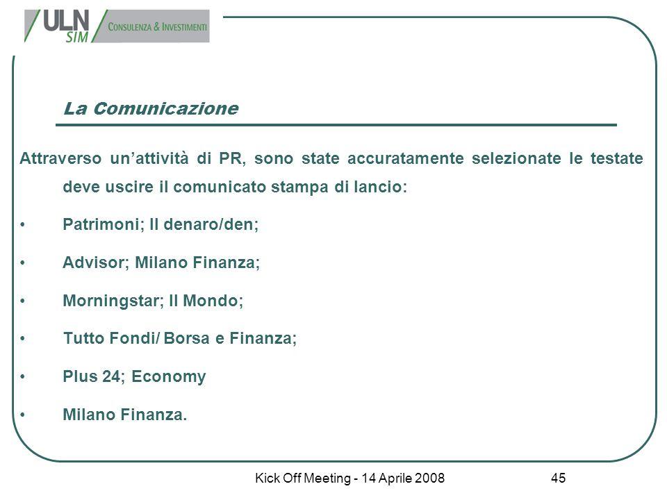 Kick Off Meeting - 14 Aprile 2008 45 La Comunicazione Attraverso un'attività di PR, sono state accuratamente selezionate le testate deve uscire il com