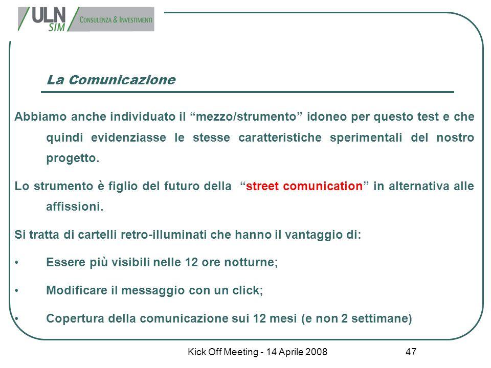 """Kick Off Meeting - 14 Aprile 2008 47 La Comunicazione Abbiamo anche individuato il """"mezzo/strumento"""" idoneo per questo test e che quindi evidenziasse"""