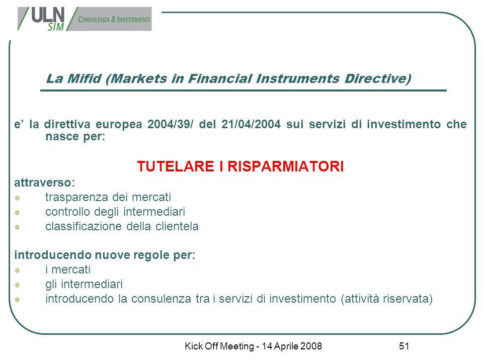 Kick Off Meeting - 14 Aprile 2008 51 La Mifid (Markets in Financial Instruments Directive) e' la direttiva europea 2004/39/ del 21/04/2004 sui servizi