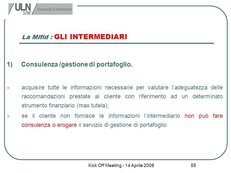 Kick Off Meeting - 14 Aprile 2008 55 La Mifid : GLI INTERMEDIARI 1) Consulenza /gestione di portafoglio. acquisire tutte le informazioni necessarie pe