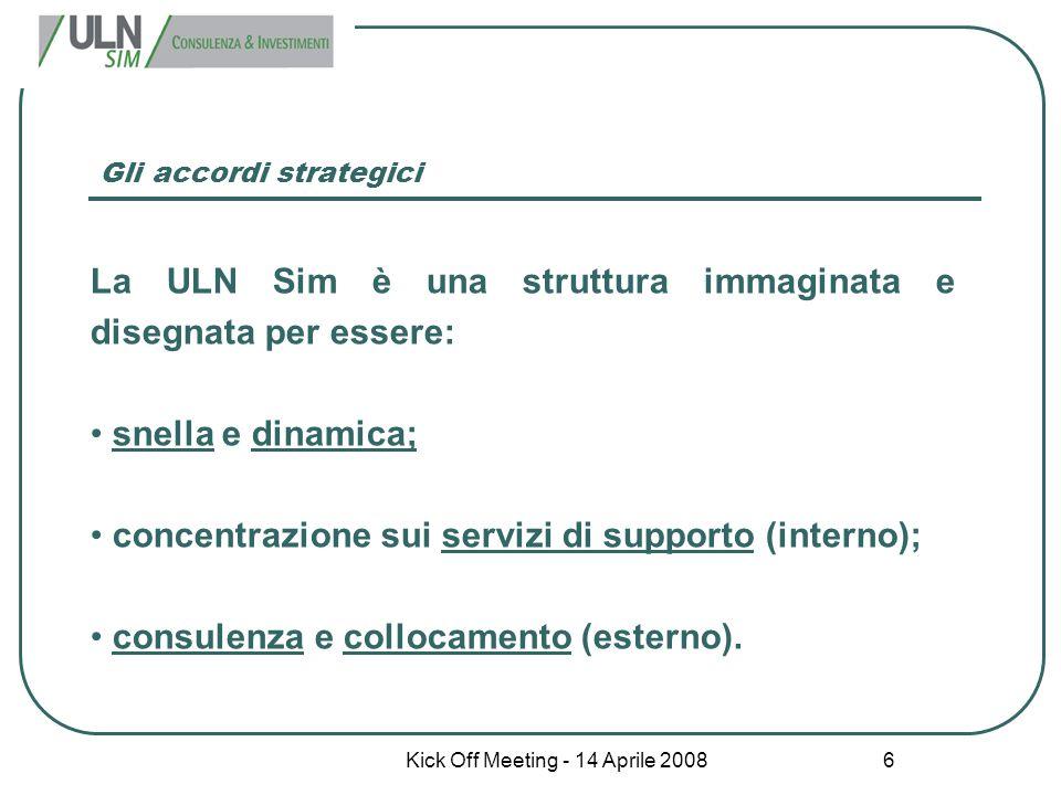 Kick Off Meeting - 14 Aprile 2008 6 Gli accordi strategici La ULN Sim è una struttura immaginata e disegnata per essere: snella e dinamica; concentraz