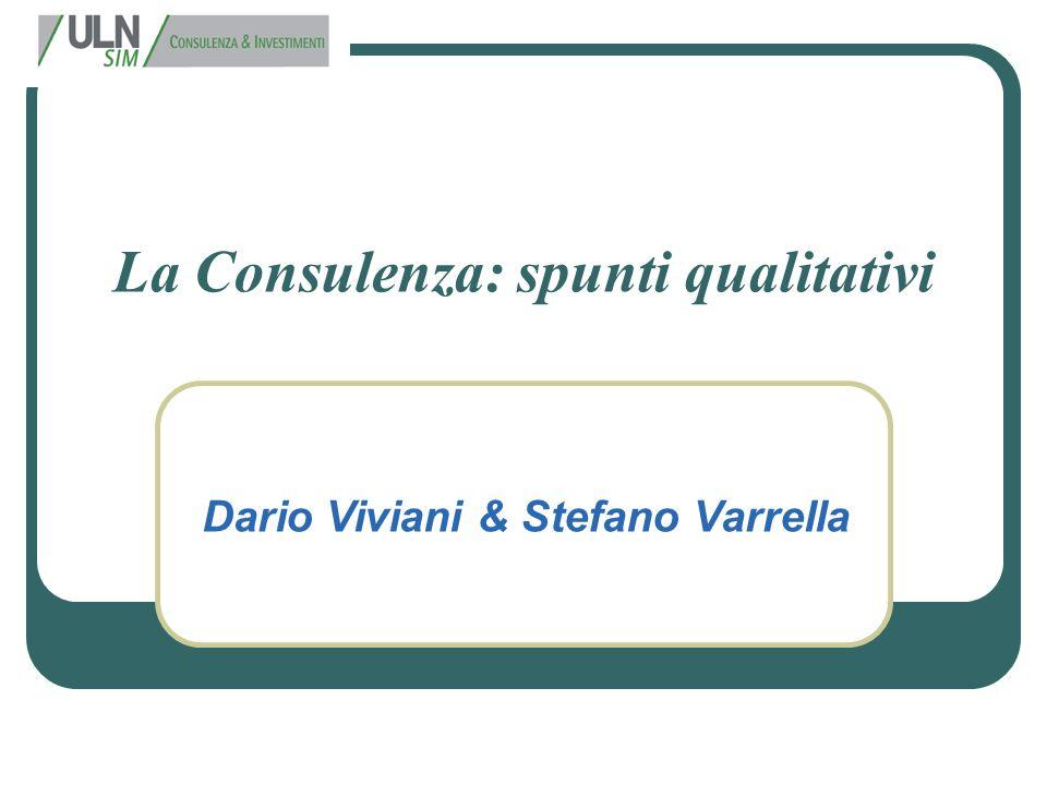 La Consulenza: spunti qualitativi Dario Viviani & Stefano Varrella