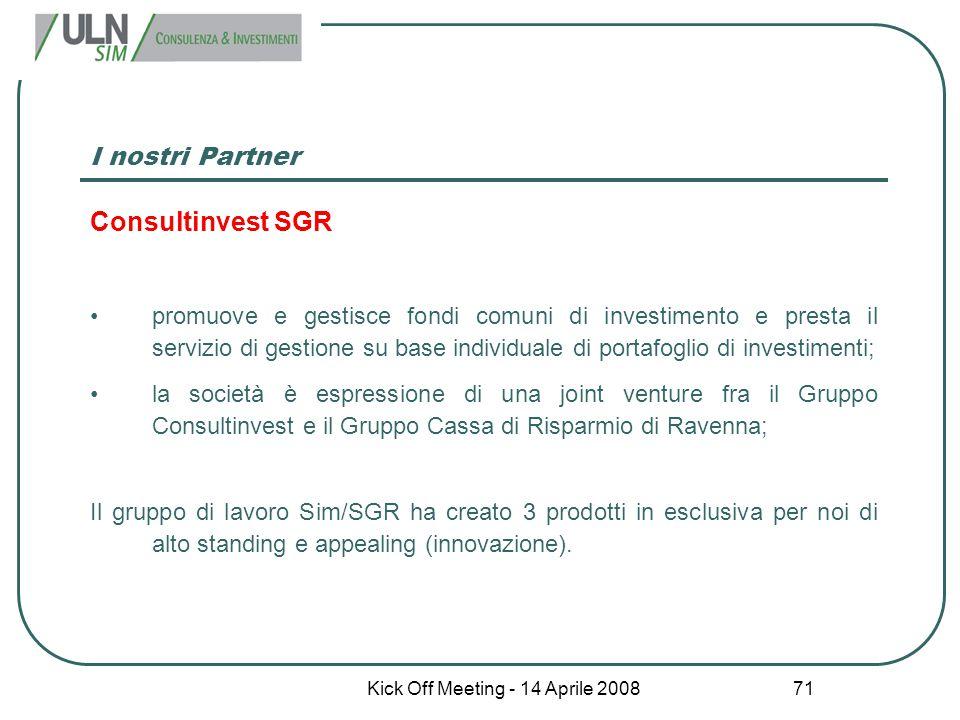 Kick Off Meeting - 14 Aprile 2008 71 I nostri Partner Consultinvest SGR promuove e gestisce fondi comuni di investimento e presta il servizio di gesti