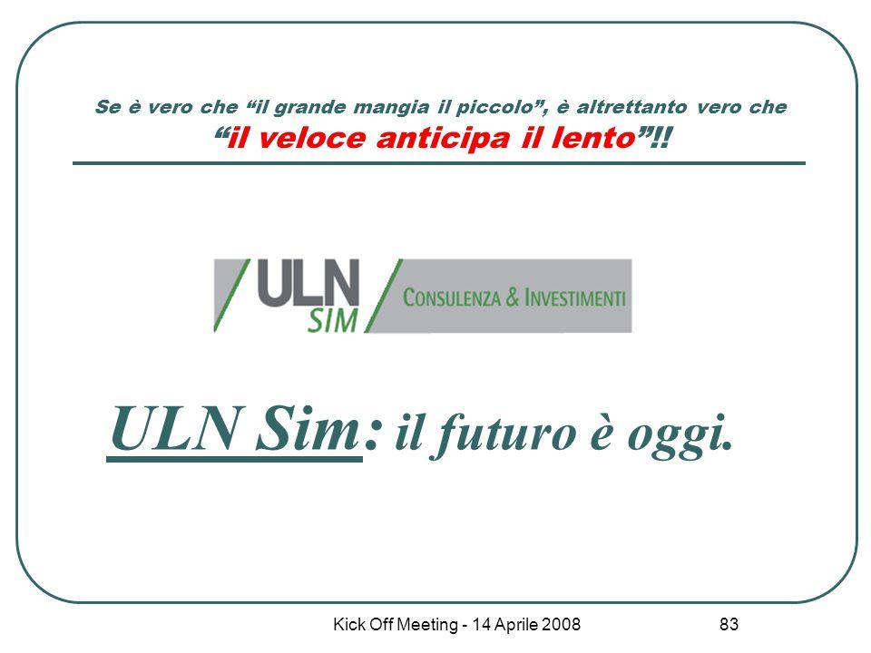 """Kick Off Meeting - 14 Aprile 2008 83 ULN Sim: il futuro è oggi. Se è vero che """"il grande mangia il piccolo"""", è altrettanto vero che """"il veloce anticip"""