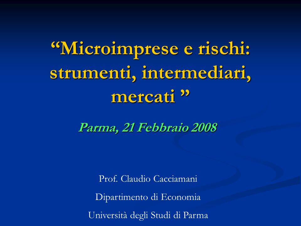 Microimprese e rischi: strumenti, intermediari, mercati Parma, 21 Febbraio 2008 Prof.