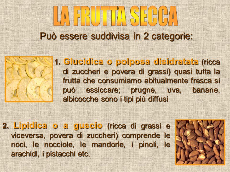 1. Glucidica o polposa disidratata (ricca di zuccheri e povera di grassi) quasi tutta la frutta che consumiamo abitualmente fresca si può essiccare; p