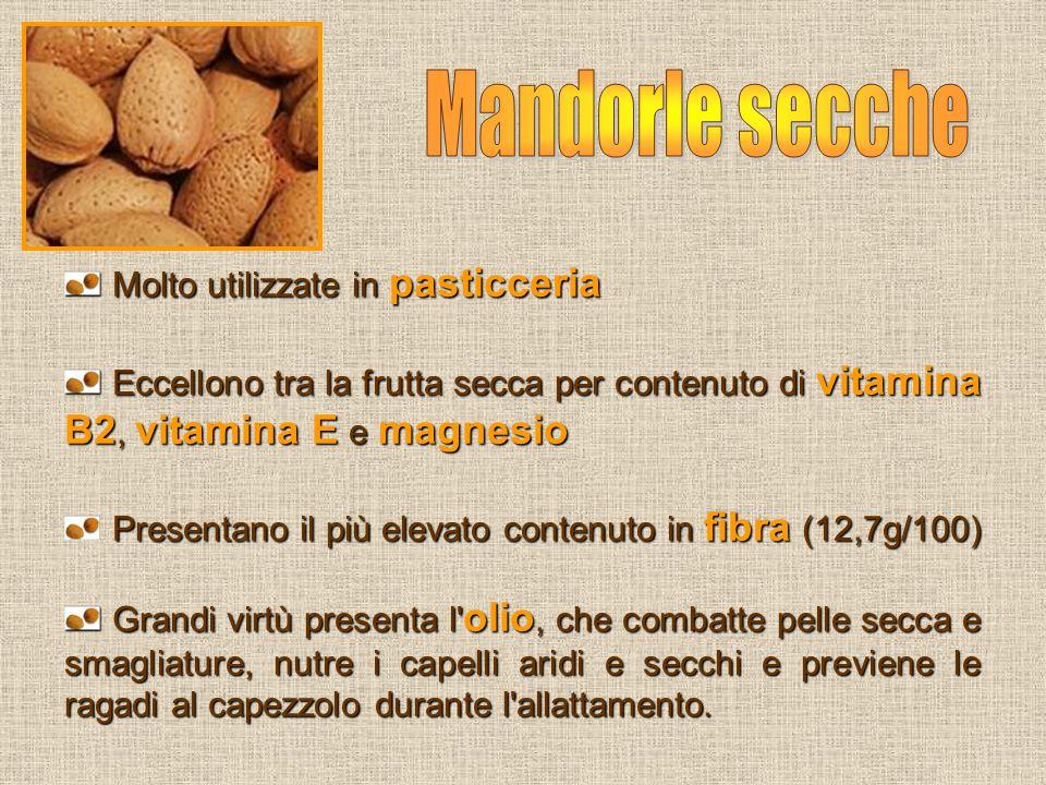 Molto utilizzate in pasticceria Molto utilizzate in pasticceria Eccellono tra la frutta secca per contenuto di vitamina B2, vitamina E e magnesio Ecce