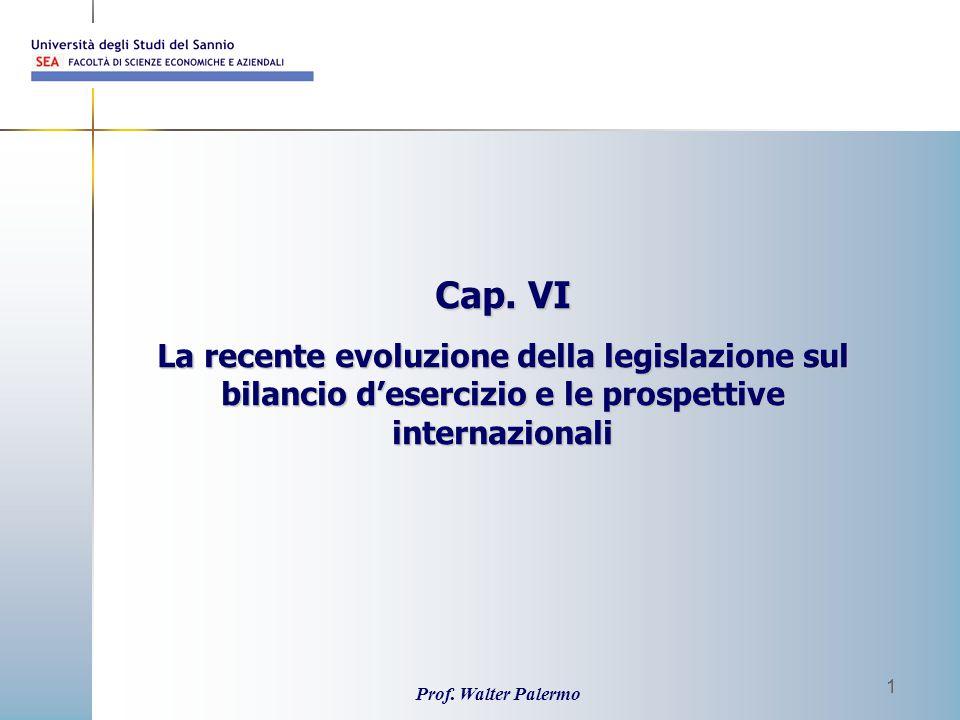 Prof. Walter Palermo 1 Cap. VI La recente evoluzione della legislazione sul bilancio d'esercizio e le prospettive internazionali