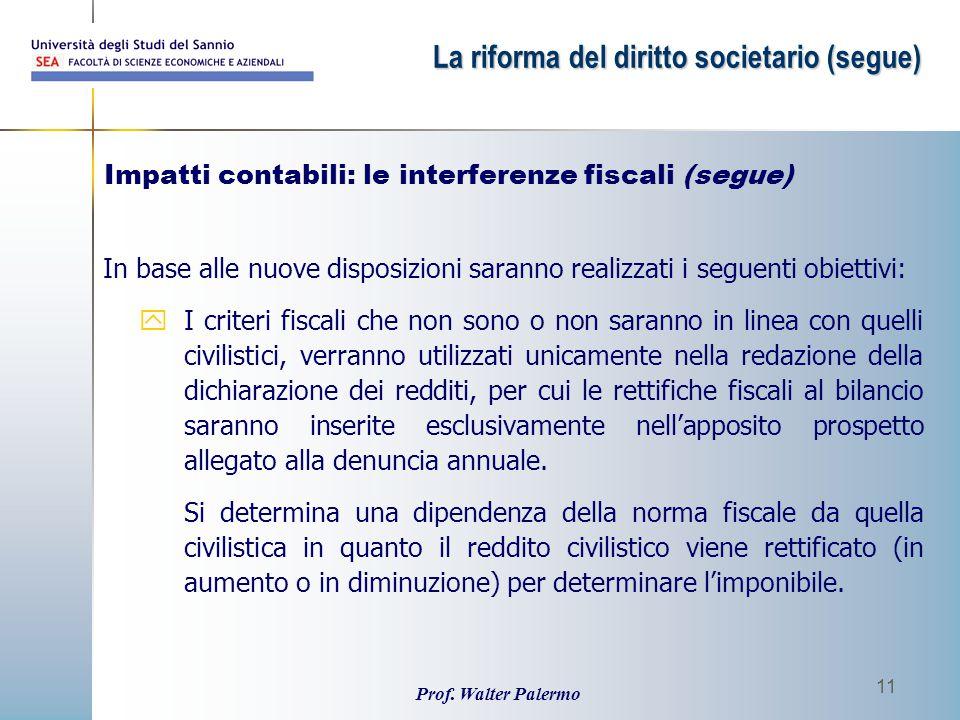 Prof. Walter Palermo 11 In base alle nuove disposizioni saranno realizzati i seguenti obiettivi: yI criteri fiscali che non sono o non saranno in line