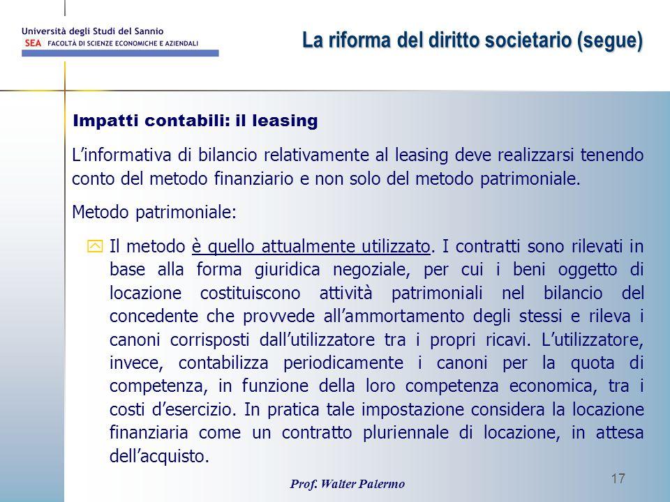 Prof. Walter Palermo 17 L'informativa di bilancio relativamente al leasing deve realizzarsi tenendo conto del metodo finanziario e non solo del metodo