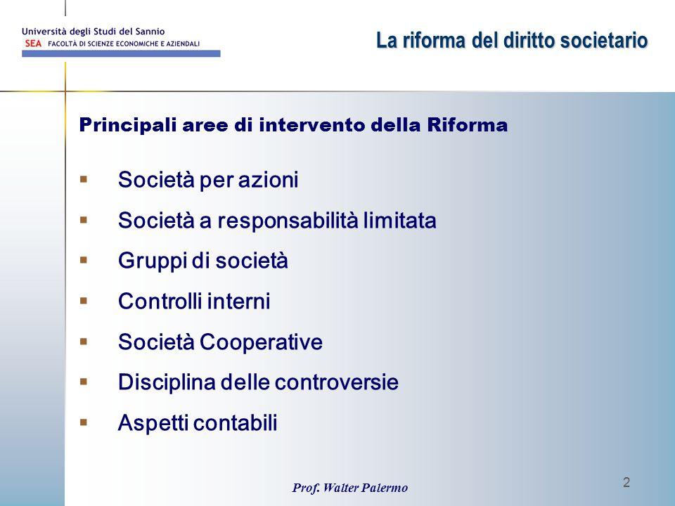 Prof. Walter Palermo 2 Principali aree di intervento della Riforma  Società per azioni  Società a responsabilità limitata  Gruppi di società  Cont