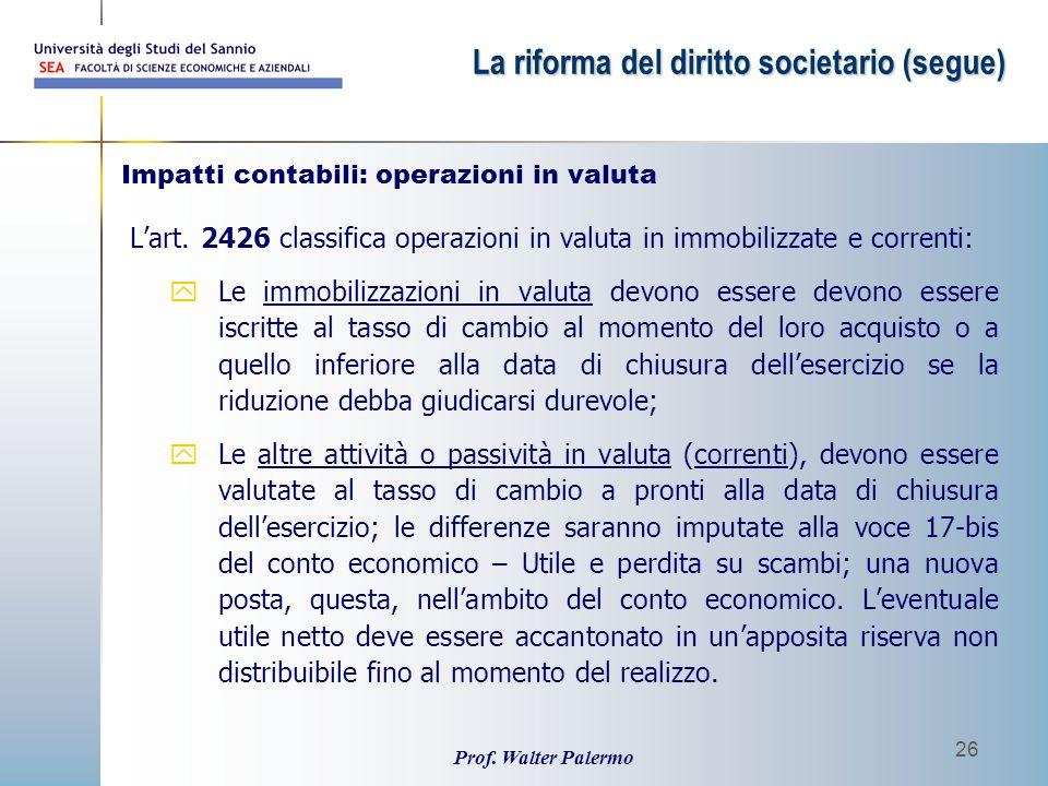 Prof. Walter Palermo 26 L'art. 2426 classifica operazioni in valuta in immobilizzate e correnti: yLe immobilizzazioni in valuta devono essere devono e