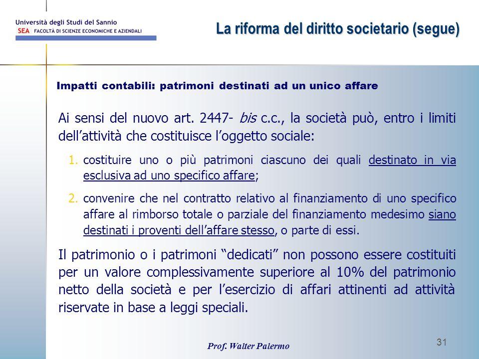 Prof. Walter Palermo 31 Ai sensi del nuovo art. 2447- bis c.c., la società può, entro i limiti dell'attività che costituisce l'oggetto sociale: 1.cost