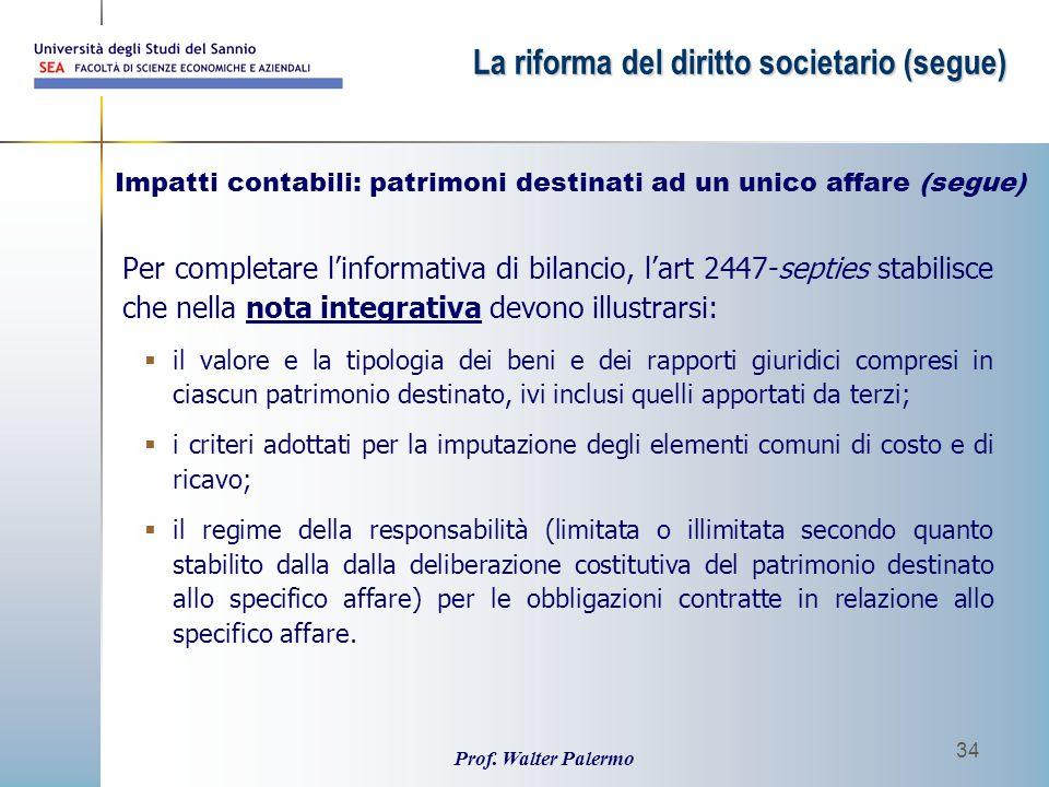 Prof. Walter Palermo 34 Per completare l'informativa di bilancio, l'art 2447-septies stabilisce che nella nota integrativa devono illustrarsi:  il va