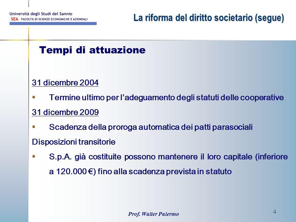 Prof. Walter Palermo 4 Tempi di attuazione 31 dicembre 2004  Termine ultimo per l'adeguamento degli statuti delle cooperative 31 dicembre 2009  Scad