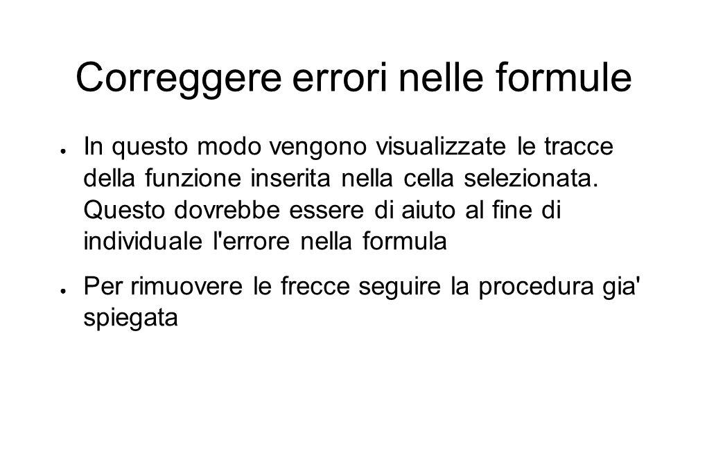 Correggere errori nelle formule ● In questo modo vengono visualizzate le tracce della funzione inserita nella cella selezionata.