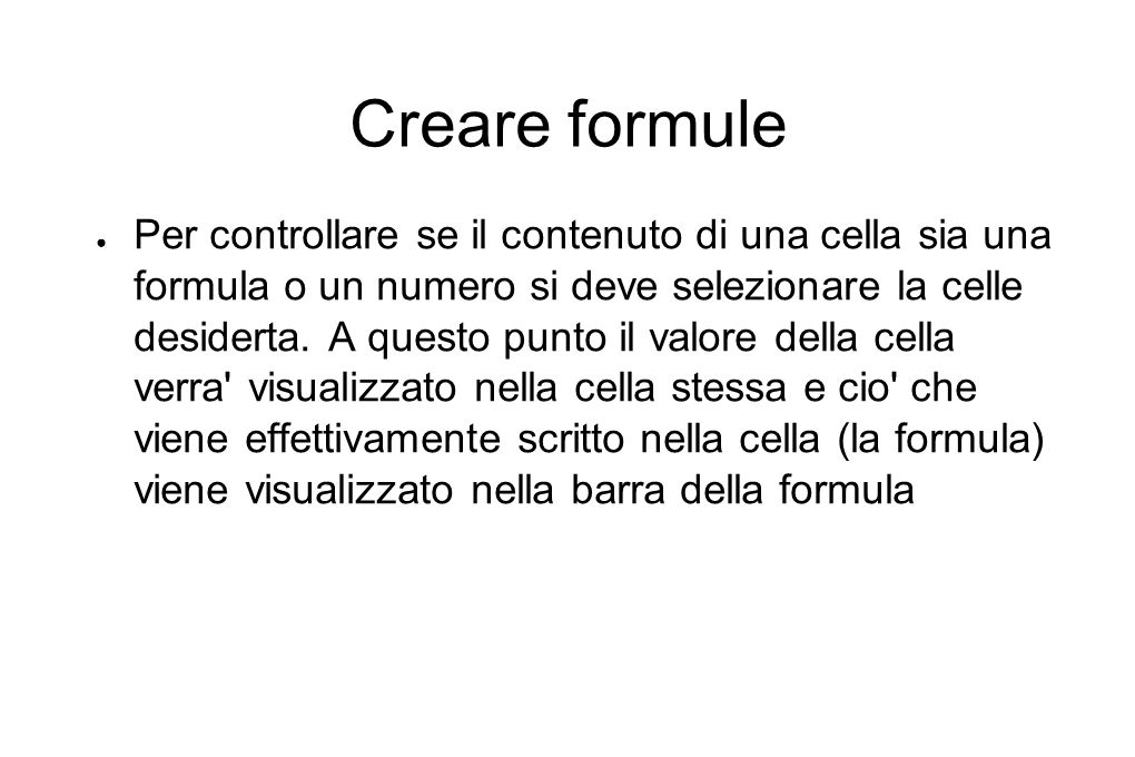Creare formule ● Per utilizzare piu operatori matematici all interno di una stessa formula bisogna utilizzare le parentesi tonde.