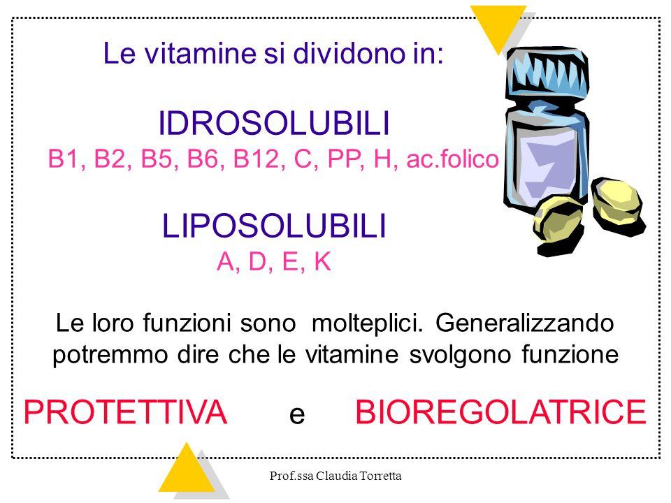 Le vitamine si dividono in: IDROSOLUBILI B1, B2, B5, B6, B12, C, PP, H, ac.folico LIPOSOLUBILI A, D, E, K Le loro funzioni sono molteplici. Generalizz