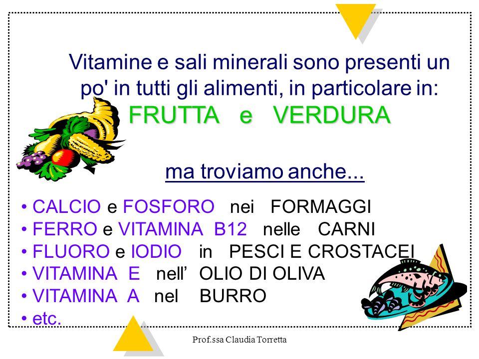 Vitamine e sali minerali sono presenti un po' in tutti gli alimenti, in particolare in: FRUTTA e VERDURA ma troviamo anche... CALCIO e FOSFORO nei FOR
