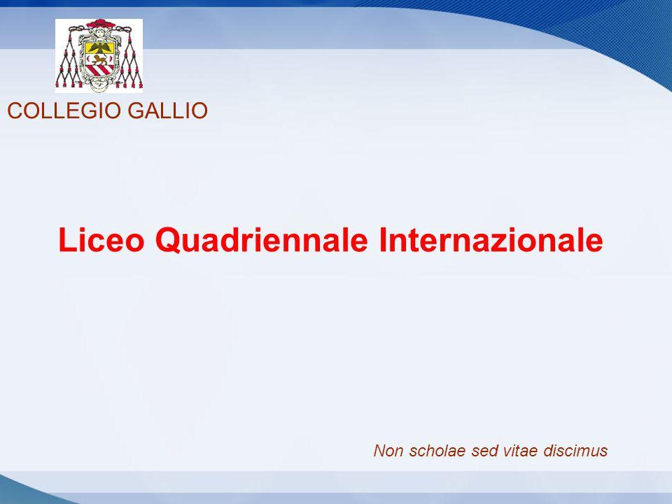 COLLEGIO GALLIO Liceo Quadriennale Internazionale Non scholae sed vitae discimus