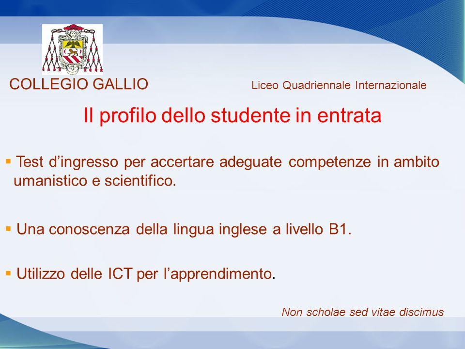 COLLEGIO GALLIO Liceo Quadriennale Internazionale Didattica per competenze  L'alunno è portatore di competenze.