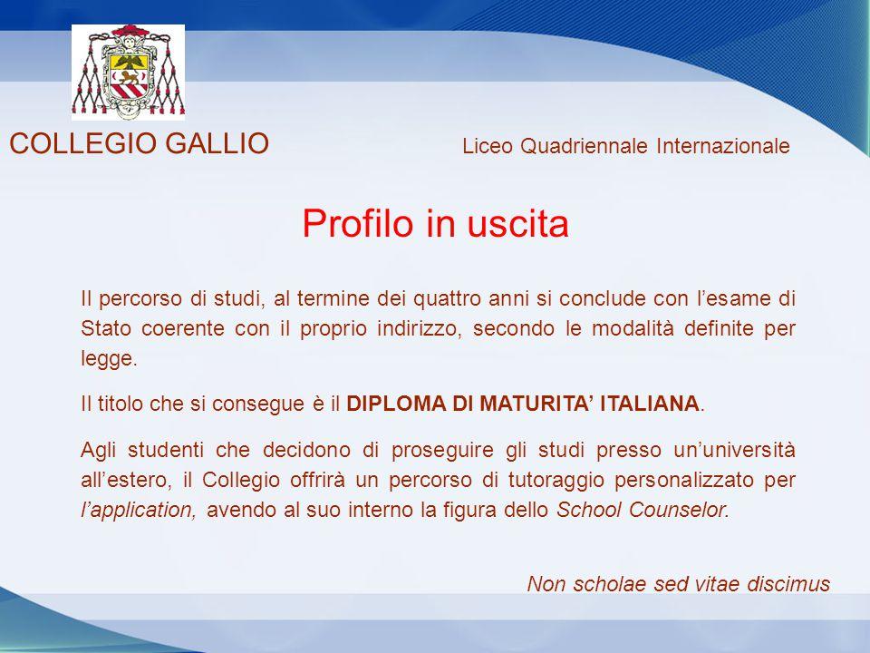 COLLEGIO GALLIO Liceo Quadriennale Internazionale Profilo in uscita Il percorso di studi, al termine dei quattro anni si conclude con l'esame di Stato