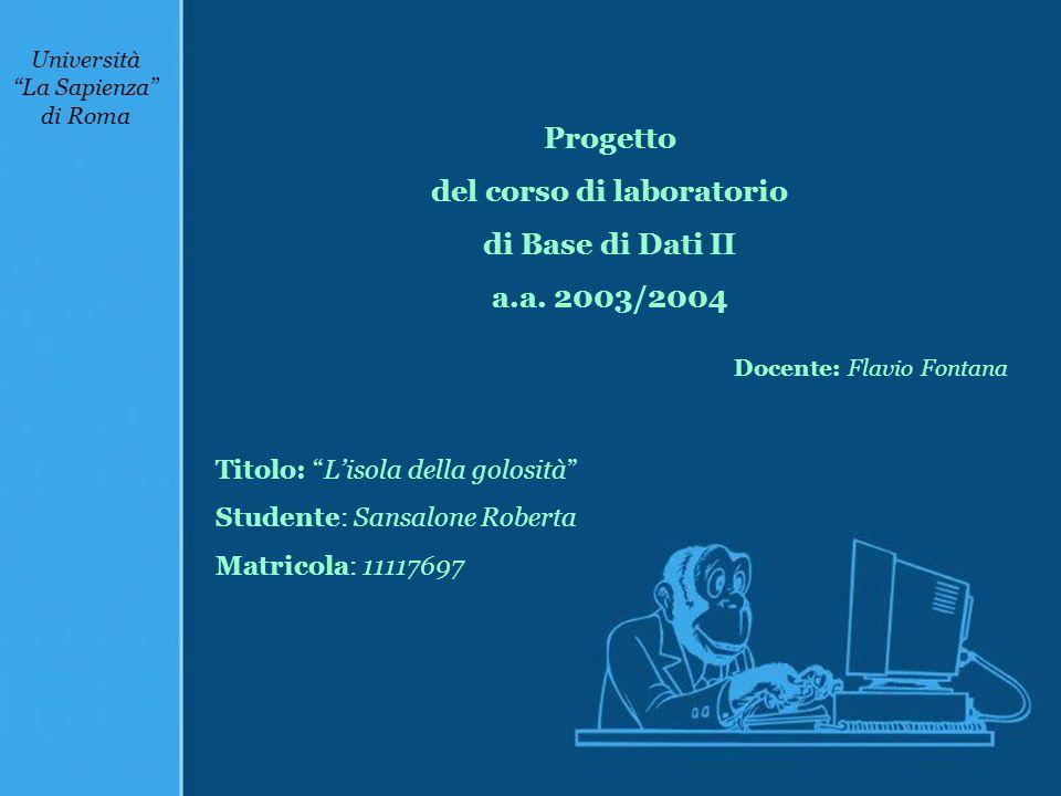 Titolo: L'isola della golosità Studente: Sansalone Roberta Matricola: 11117697 Università La Sapienza di Roma Progetto del corso di laboratorio di Base di Dati II a.a.