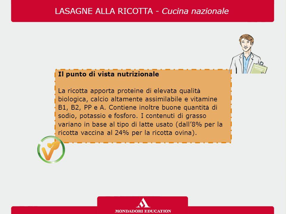 Il punto di vista nutrizionale La ricotta apporta proteine di elevata qualit à biologica, calcio altamente assimilabile e vitamine B1, B2, PP e A.