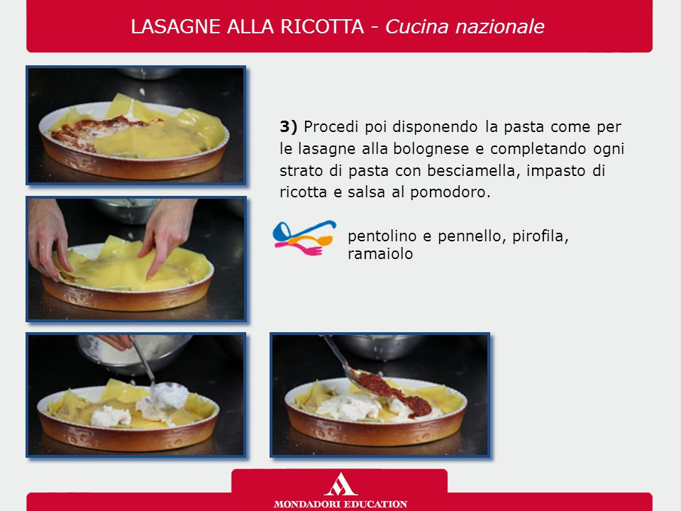 3) Procedi poi disponendo la pasta come per le lasagne alla bolognese e completando ogni strato di pasta con besciamella, impasto di ricotta e salsa al pomodoro.
