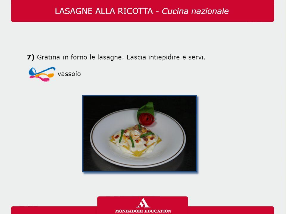 7) Gratina in forno le lasagne. Lascia intiepidire e servi.