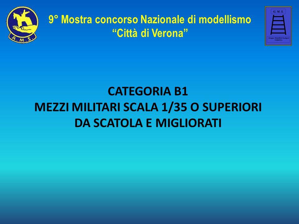 """CATEGORIA B1 MEZZI MILITARI SCALA 1/35 O SUPERIORI DA SCATOLA E MIGLIORATI 9° Mostra concorso Nazionale di modellismo """"Città di Verona"""""""
