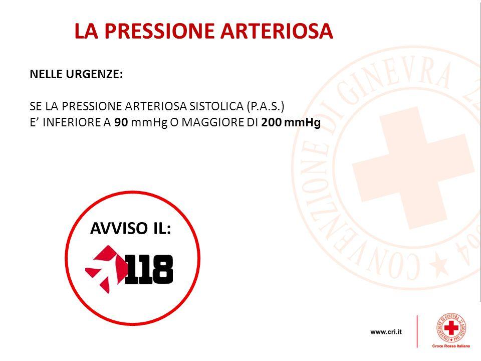 LA PRESSIONE ARTERIOSA NELLE URGENZE: SE LA PRESSIONE ARTERIOSA SISTOLICA (P.A.S.) E' INFERIORE A 90 mmHg O MAGGIORE DI 200 mmHg AVVISO IL: