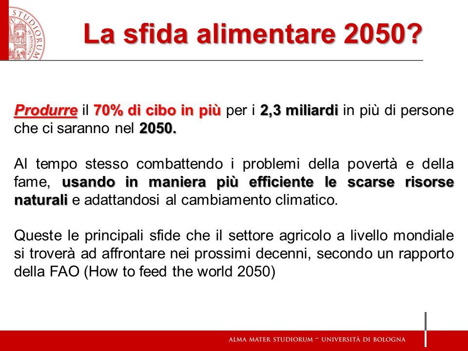 La sfida alimentare 2050? Produrre70% di cibo in più 2,3 miliardi 2050. Produrre il 70% di cibo in più per i 2,3 miliardi in più di persone che ci sar