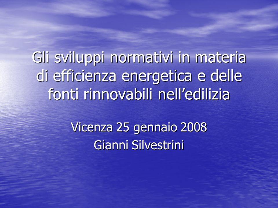 Gli sviluppi normativi in materia di efficienza energetica e delle fonti rinnovabili nell'edilizia Vicenza 25 gennaio 2008 Gianni Silvestrini