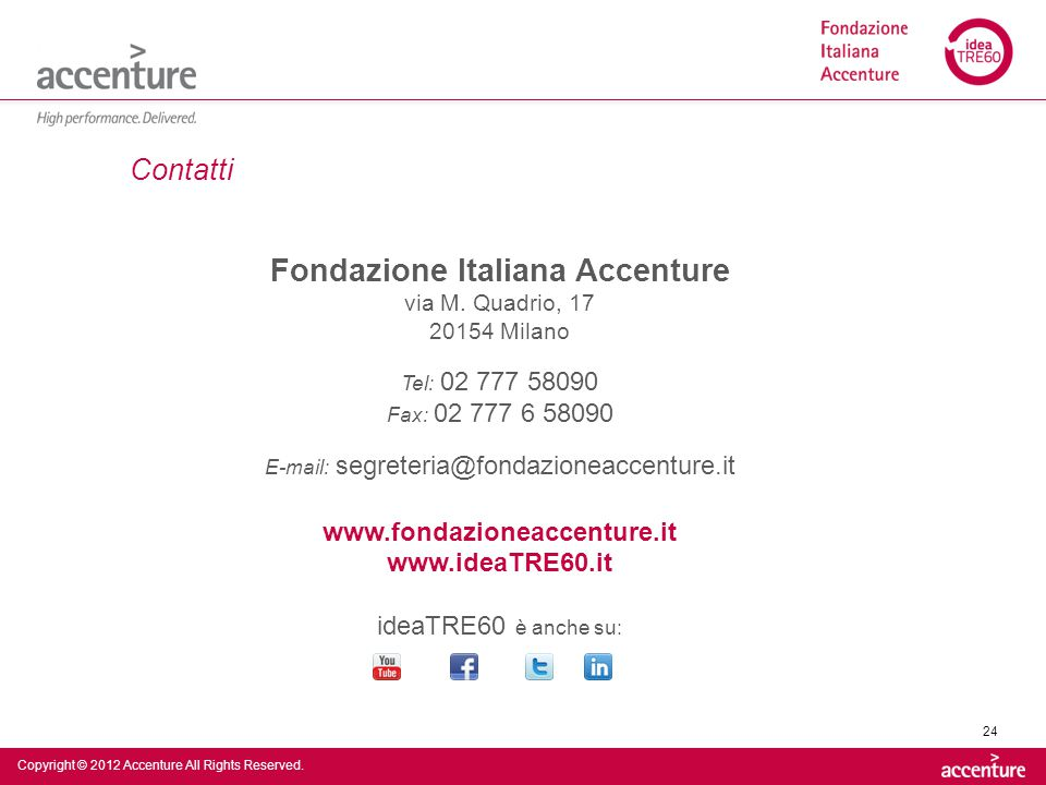 Copyright © 2012 Accenture All Rights Reserved. 24 Fondazione Italiana Accenture via M. Quadrio, 17 20154 Milano Tel: 02 777 58090 Fax: 02 777 6 58090