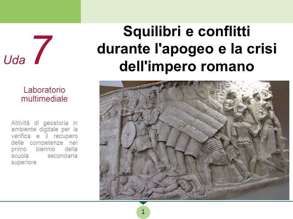 Squilibri e conflitti durante l'apogeo e la crisi dell'impero romano 1 Uda 7 Laboratorio multimediale Attività di geostoria in ambiente digitale per l