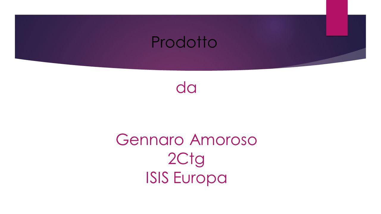 Gennaro Amoroso 2Ctg ISIS Europa Prodotto da