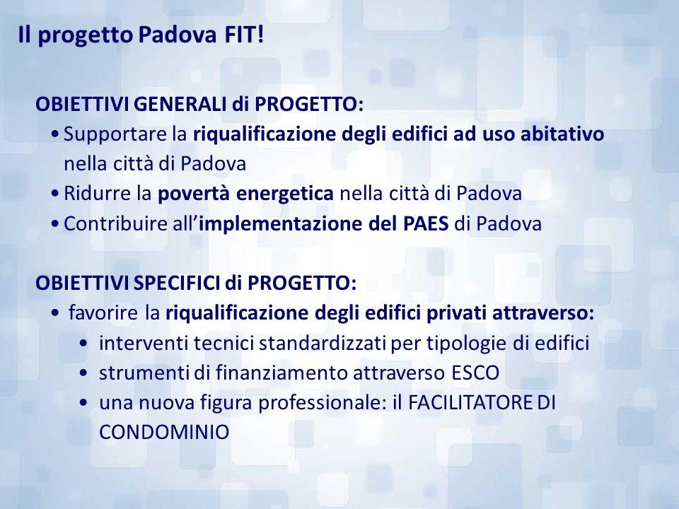 OBIETTIVI GENERALI di PROGETTO: Supportare la riqualificazione degli edifici ad uso abitativo nella città di Padova Ridurre la povertà energetica nell