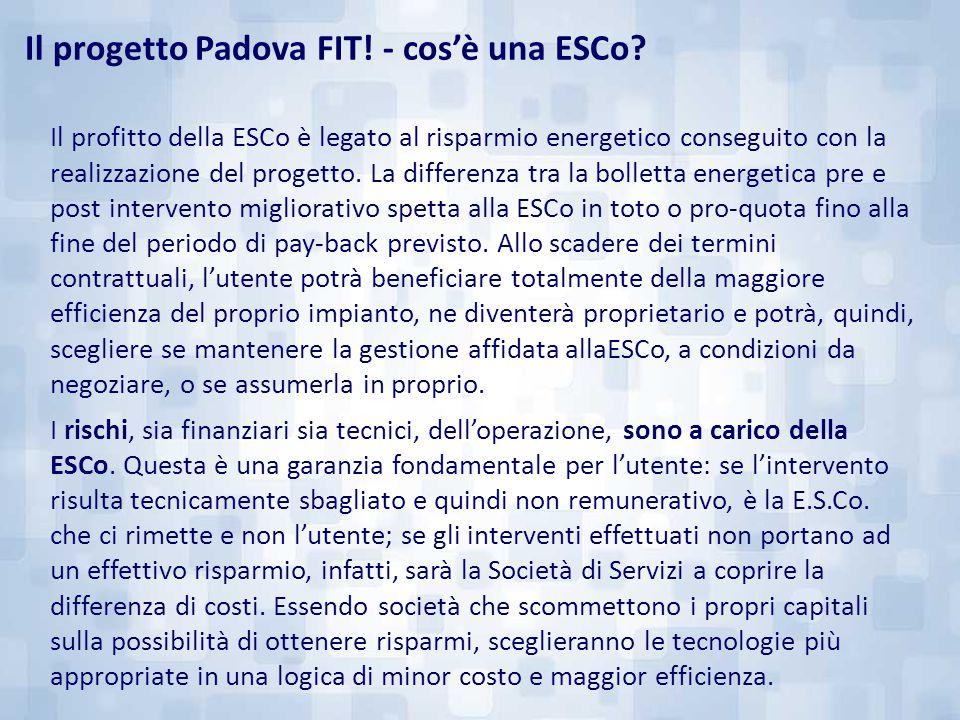 Il progetto Padova FIT! - cos'è una ESCo? Il profitto della ESCo è legato al risparmio energetico conseguito con la realizzazione del progetto. La dif