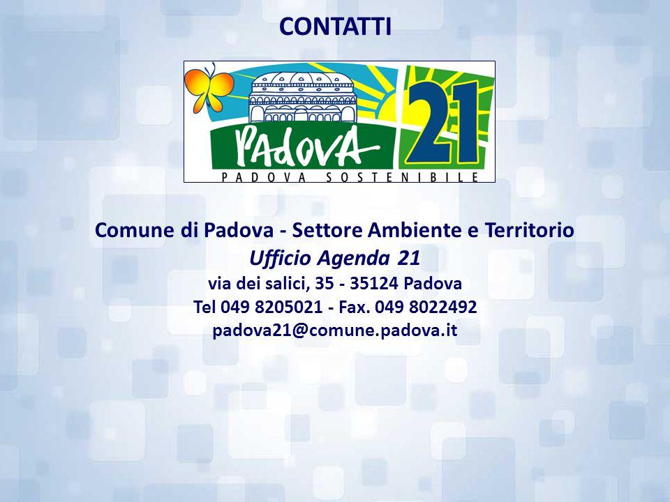 Comune di Padova - Settore Ambiente e Territorio Ufficio Agenda 21 via dei salici, 35 - 35124 Padova Tel 049 8205021 - Fax. 049 8022492 padova21@comun