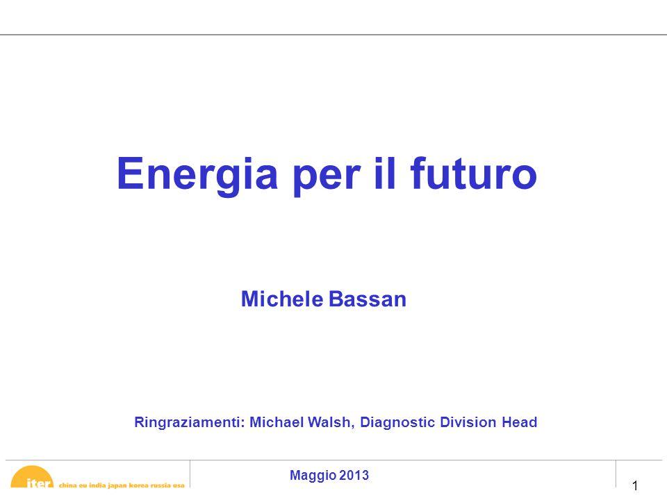 1 1 Maggio 2013 Energia per il futuro Ringraziamenti: Michael Walsh, Diagnostic Division Head Michele Bassan