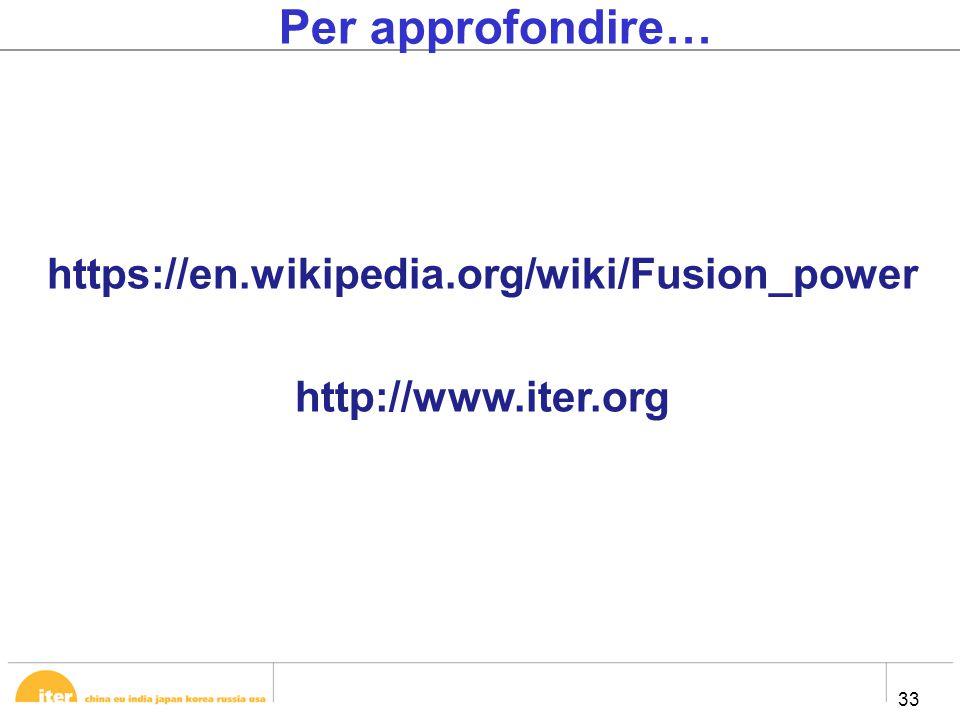 33 Per approfondire… https://en.wikipedia.org/wiki/Fusion_power http://www.iter.org