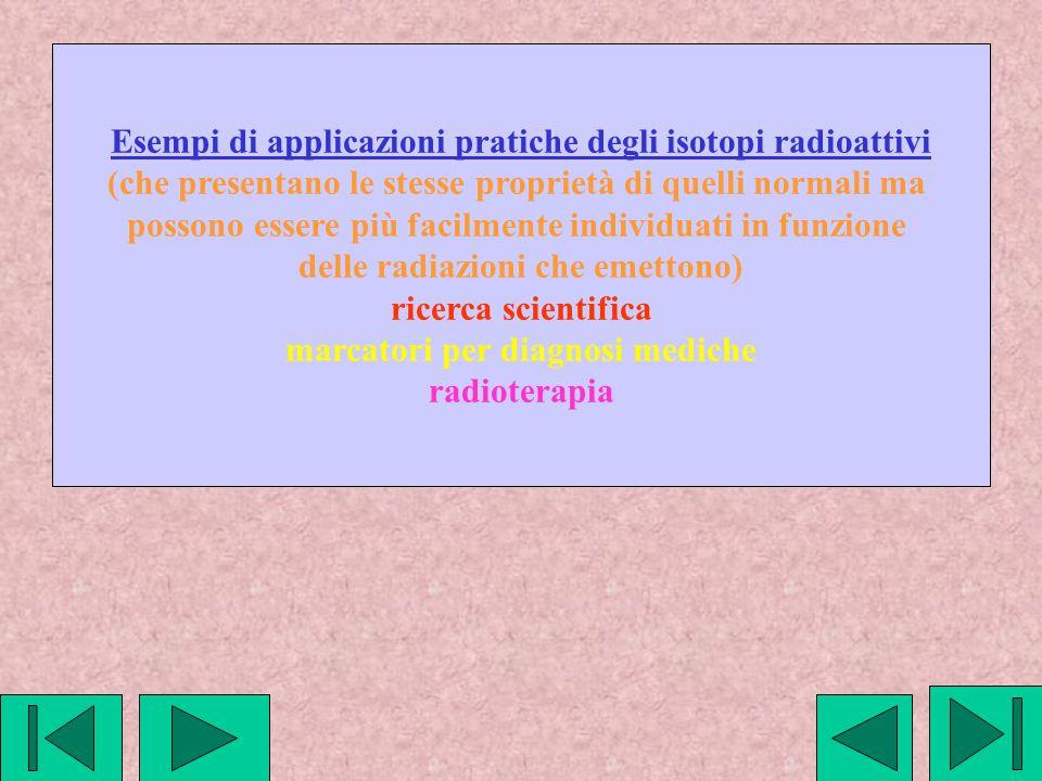 Esempi di applicazioni pratiche degli isotopi radioattivi (che presentano le stesse proprietà di quelli normali ma possono essere più facilmente indiv