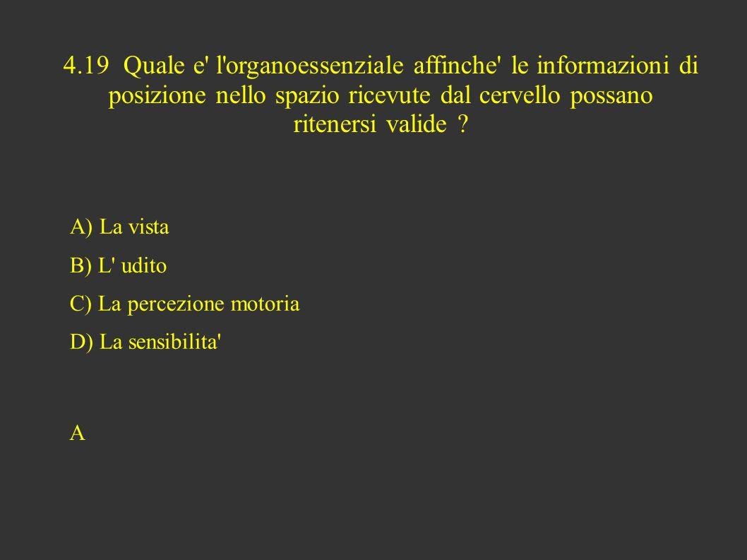 4.19 Quale e l organoessenziale affinche le informazioni di posizione nello spazio ricevute dal cervello possano ritenersi valide .