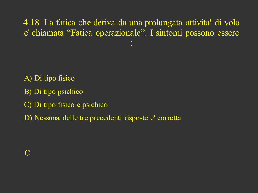4.18 La fatica che deriva da una prolungata attivita di volo e chiamata Fatica operazionale .