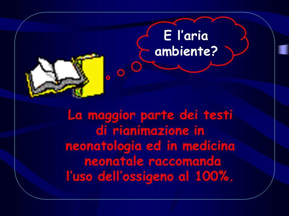 La maggior parte dei testi di rianimazione in neonatologia ed in medicina neonatale raccomanda l'uso dell'ossigeno al 100%. E l'aria ambiente?
