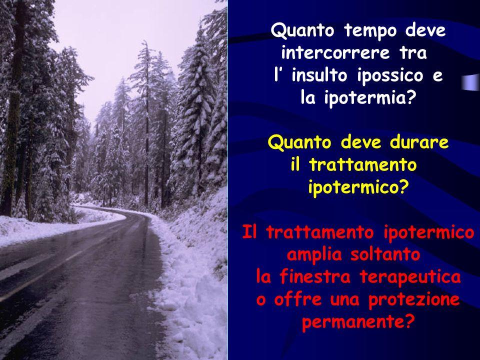 Quanto tempo deve intercorrere tra l' insulto ipossico e la ipotermia? Quanto deve durare il trattamento ipotermico? Il trattamento ipotermico amplia