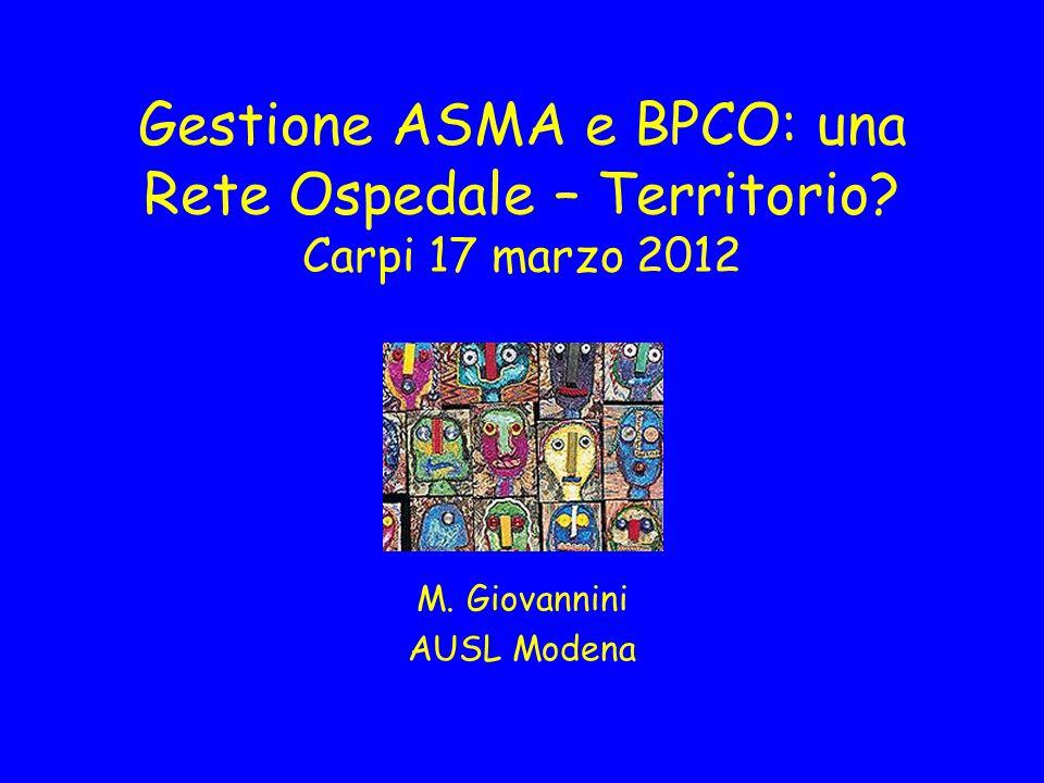 Gestione ASMA e BPCO: una Rete Ospedale – Territorio? Carpi 17 marzo 2012 M. Giovannini AUSL Modena