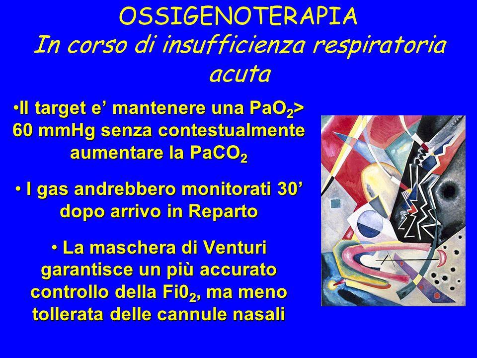 OSSIGENOTERAPIA In corso di insufficienza respiratoria acuta Il target e' mantenere una PaO 2 > 60 mmHg senza contestualmente aumentare la PaCO 2Il ta
