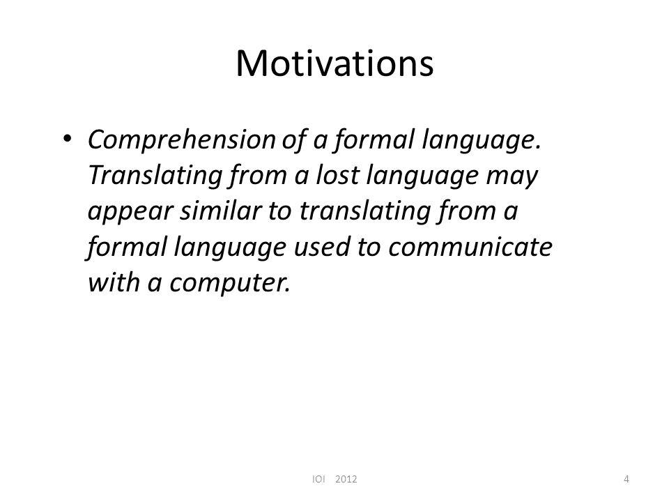 Motivations Comprehension of a formal language.
